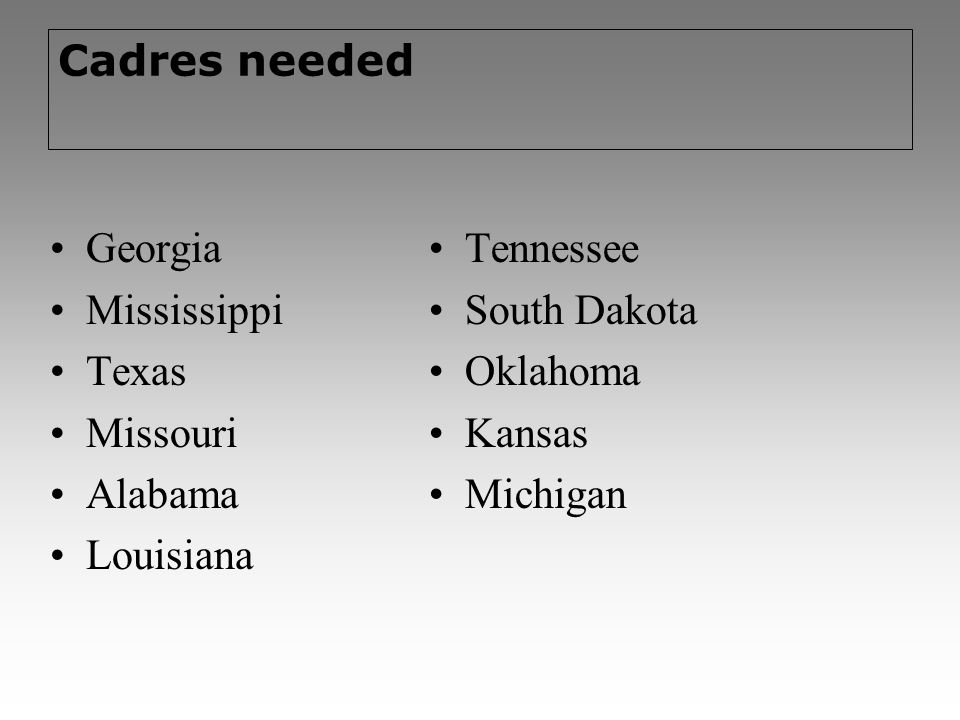 Cadres needed Georgia Mississippi Texas Missouri Alabama Louisiana Tennessee South Dakota Oklahoma Kansas Michigan