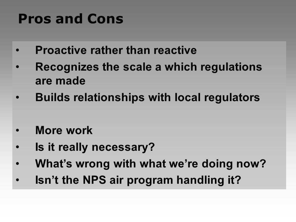 Proactive rather than reactive Recognizes the scale a which regulations are made Builds relationships with local regulators More work Is it really necessary.