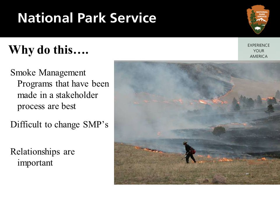 Smoke Management Programs that have been made in a stakeholder process are best Difficult to change SMPs Relationships are important Why do this….