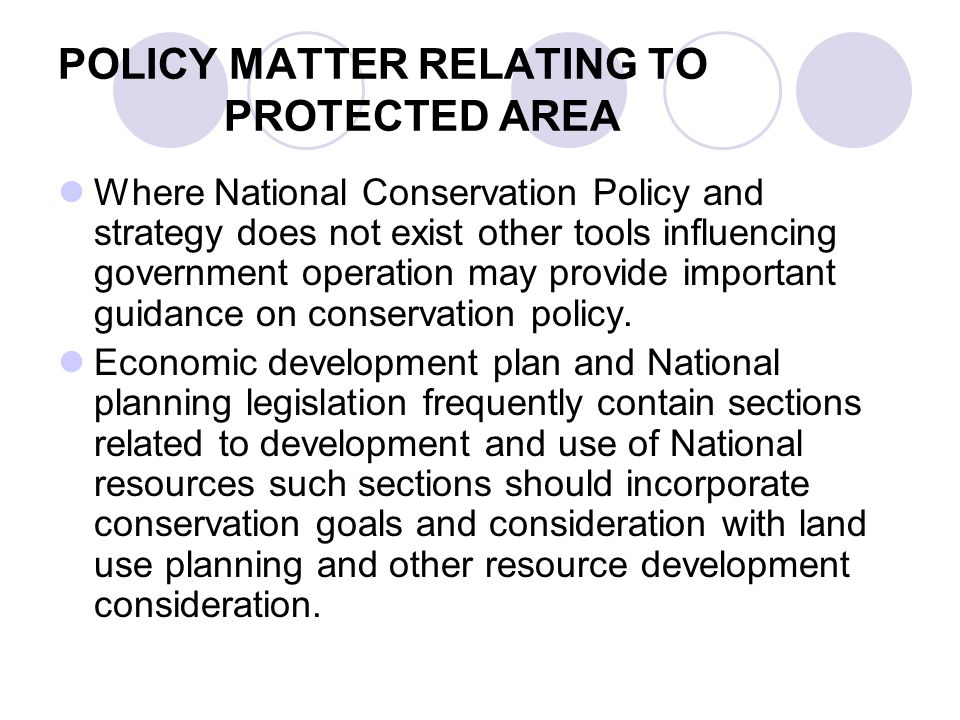 POLICY MATTER RELATING TO PROTECTED AREA Where National Conservation Policy and strategy does not exist other tools influencing government operation m