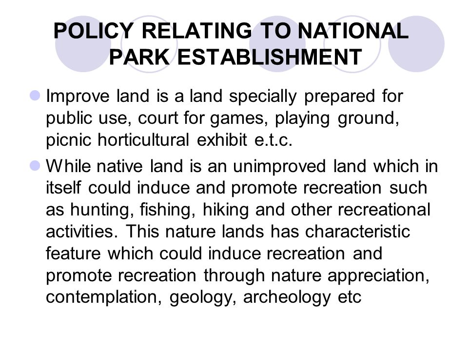 POLICY RELATING TO NATIONAL PARK ESTABLISHMENT Improve land is a land specially prepared for public use, court for games, playing ground, picnic horticultural exhibit e.t.c.