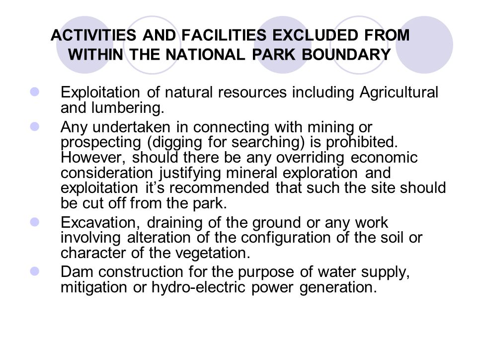 ACTIVITIES AND FACILITIES EXCLUDED FROM WITHIN THE NATIONAL PARK BOUNDARY Exploitation of natural resources including Agricultural and lumbering. Any