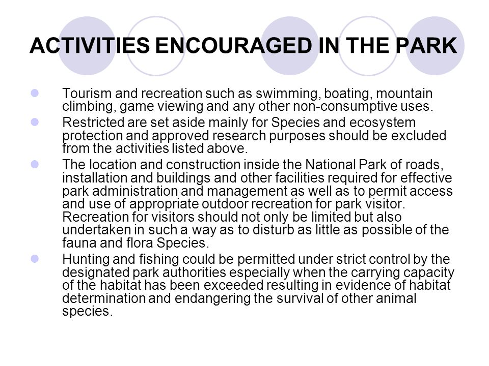 ACTIVITIES ENCOURAGED IN THE PARK Tourism and recreation such as swimming, boating, mountain climbing, game viewing and any other non-consumptive uses.