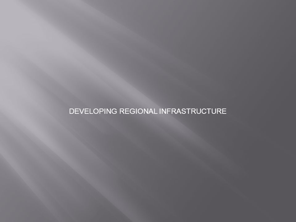 DEVELOPING REGIONAL INFRASTRUCTURE