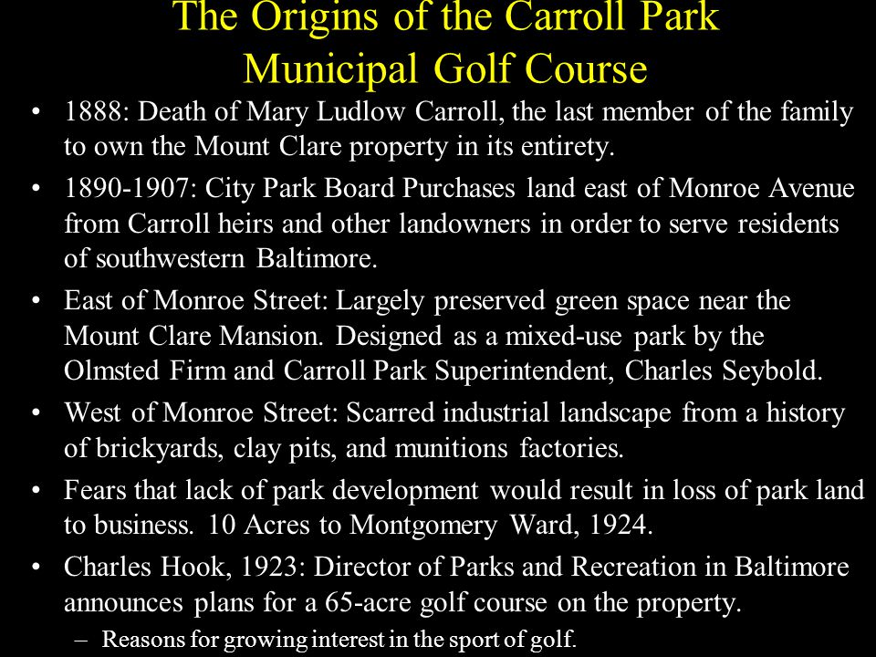 The Origins of the Carroll Park Municipal Golf Course 1888: Death of Mary Ludlow Carroll, the last member of the family to own the Mount Clare property in its entirety.