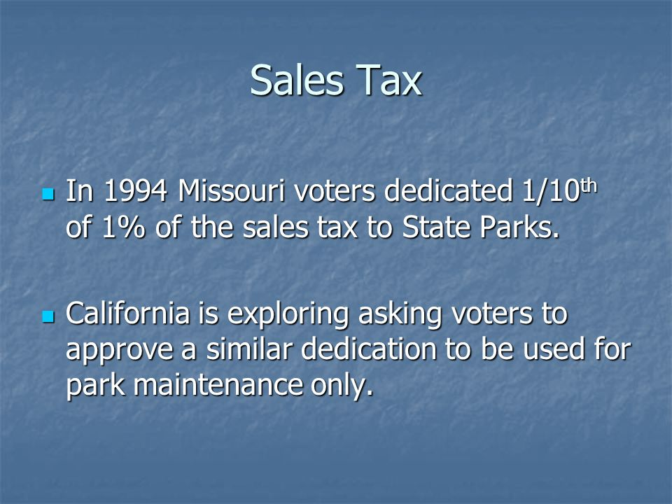Sales Tax In 1994 Missouri voters dedicated 1/10 th of 1% of the sales tax to State Parks.