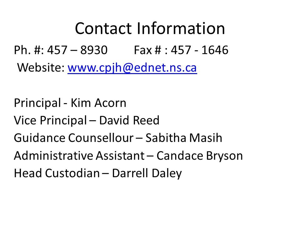 Contact Information Ph. #: 457 – 8930Fax # : 457 - 1646 Website: www.cpjh@ednet.ns.cawww.cpjh@ednet.ns.ca Principal - Kim Acorn Vice Principal – David