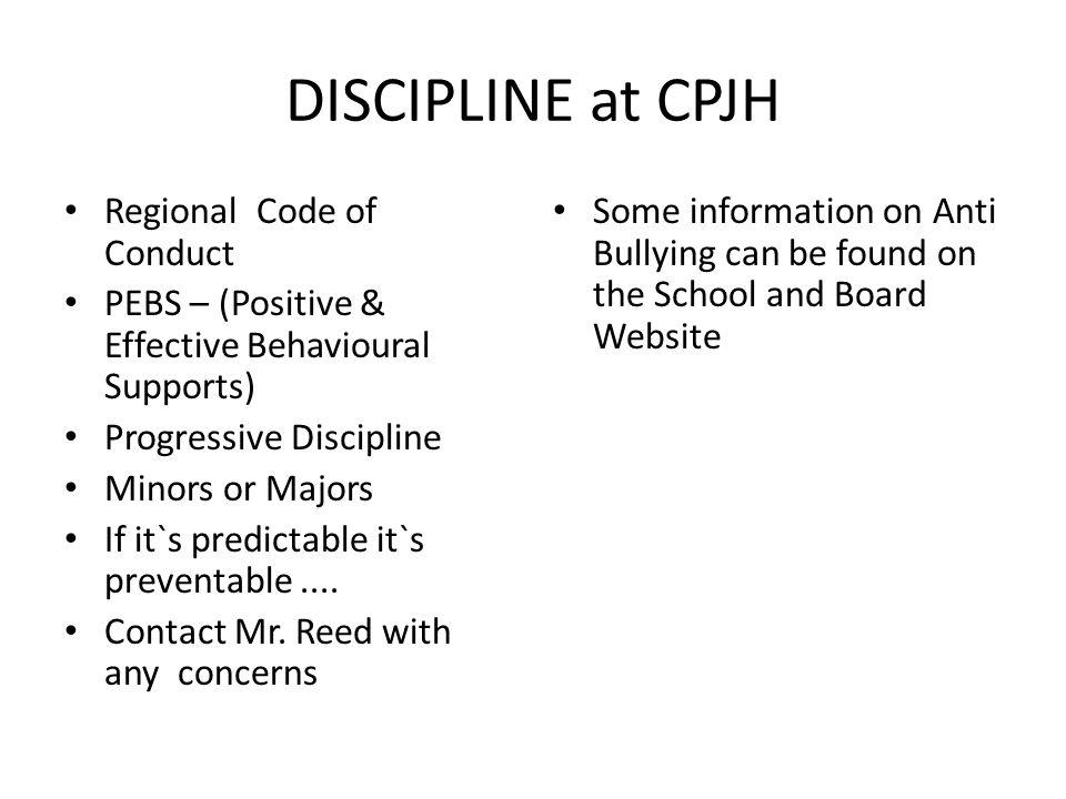 DISCIPLINE at CPJH Regional Code of Conduct PEBS – (Positive & Effective Behavioural Supports) Progressive Discipline Minors or Majors If it`s predict