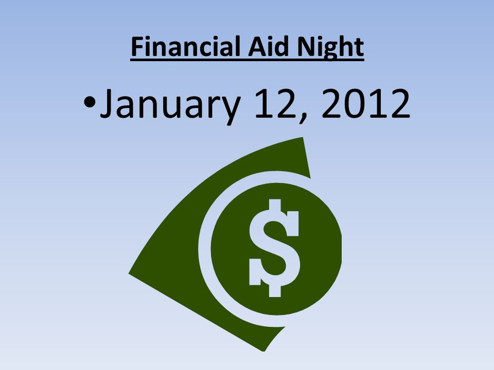 Financial Aid Night January 12, 2012