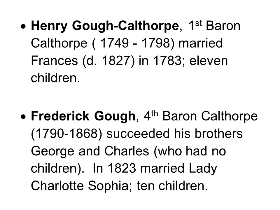 Rachel Gough-Calthorpe, daughter of Sir Augustus, 6 th Baron Calthorpe, married FitzRoy Hamilton Anstruther in 1898, creating the Anstruther-Gough-Calthorpe family.