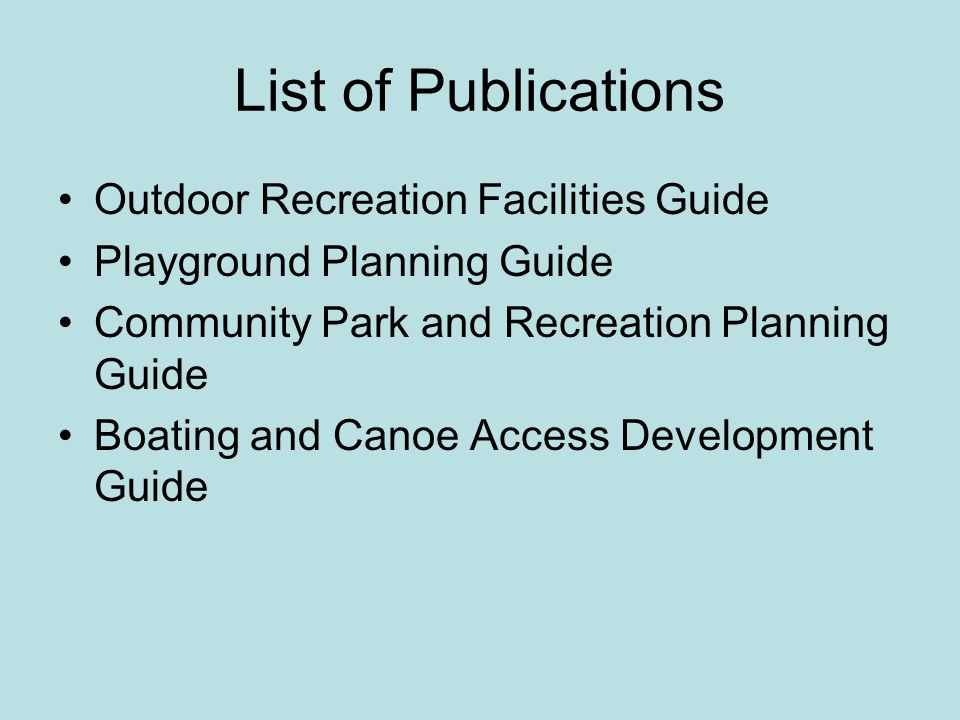 List of Publications Outdoor Recreation Facilities Guide Playground Planning Guide Community Park and Recreation Planning Guide Boating and Canoe Access Development Guide