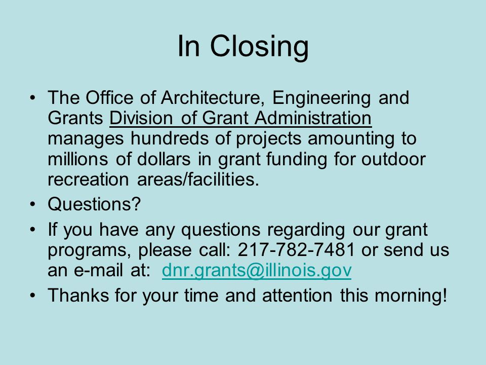 In Closing The Office of Architecture, Engineering and Grants Division of Grant Administration manages hundreds of projects amounting to millions of dollars in grant funding for outdoor recreation areas/facilities.