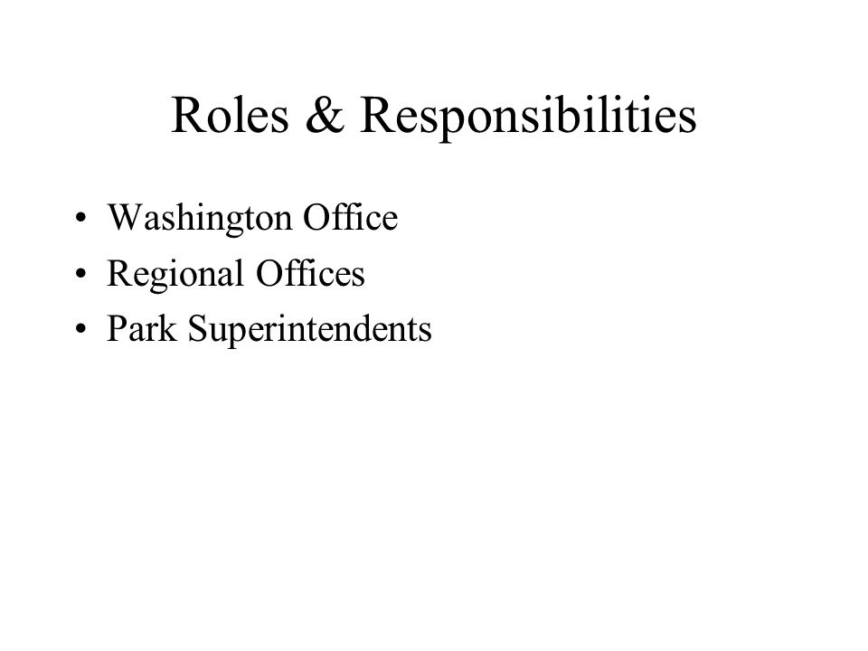 Roles & Responsibilities Washington Office Regional Offices Park Superintendents