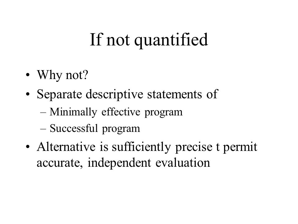 If not quantified Why not? Separate descriptive statements of –Minimally effective program –Successful program Alternative is sufficiently precise t p