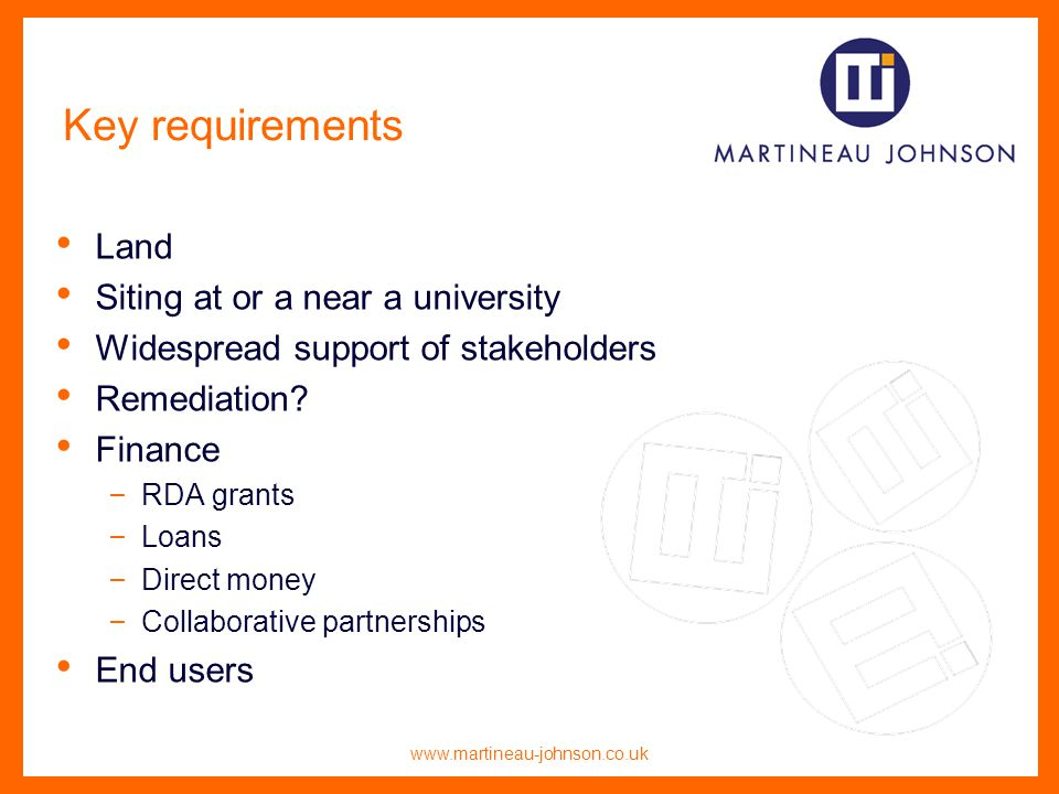 www.martineau-johnson.co.uk Key requirements Land Siting at or a near a university Widespread support of stakeholders Remediation.