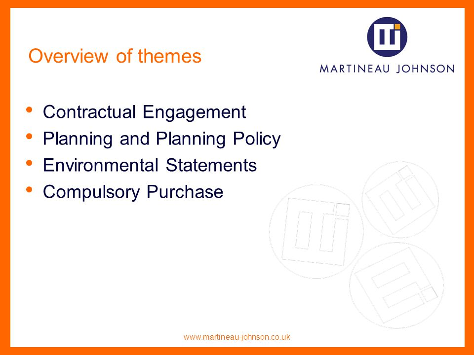 www.martineau-johnson.co.uk Overview of themes Contractual Engagement Planning and Planning Policy Environmental Statements Compulsory Purchase