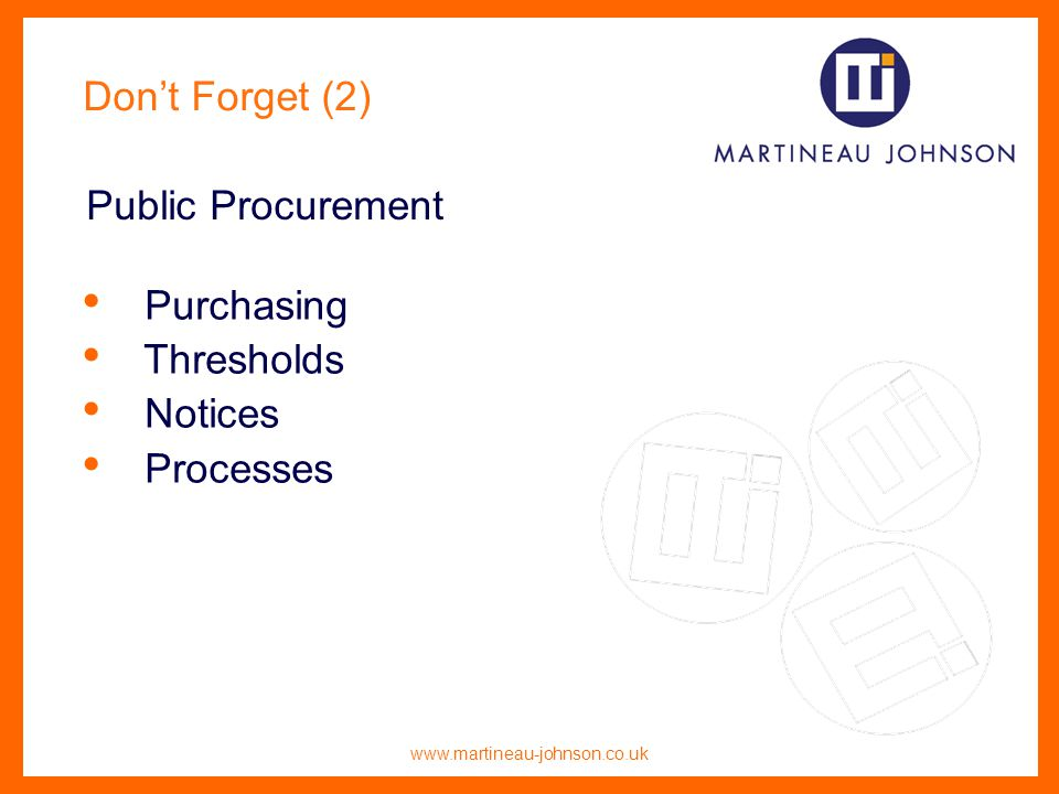 www.martineau-johnson.co.uk Dont Forget (2) Purchasing Thresholds Notices Processes Public Procurement