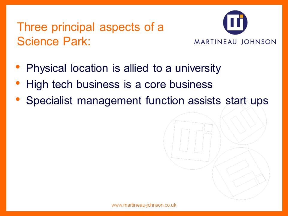 www.martineau-johnson.co.uk Three principal aspects of a Science Park: Physical location is allied to a university High tech business is a core business Specialist management function assists start ups