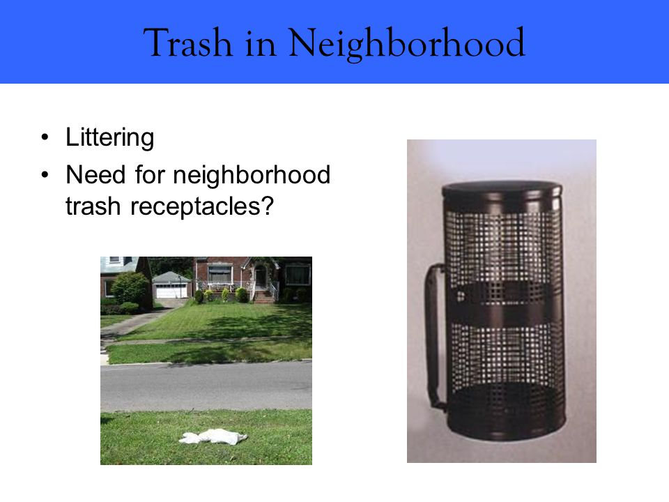 Littering Need for neighborhood trash receptacles Trash in Neighborhood