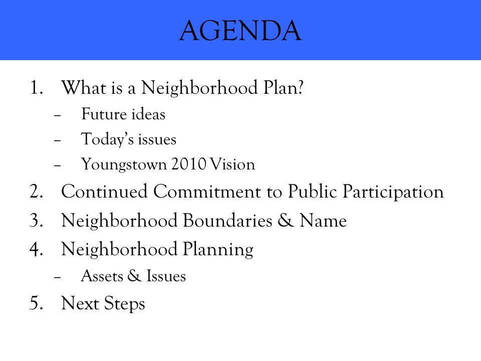 AGENDA 1.What is a Neighborhood Plan.