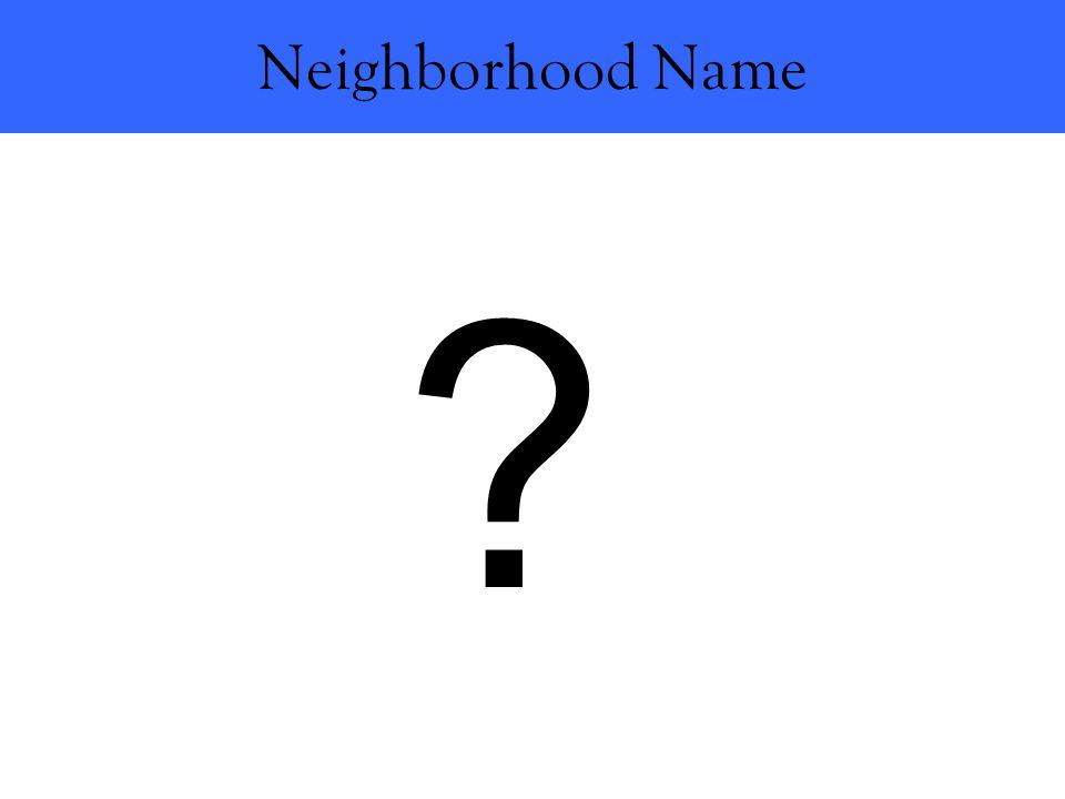 Neighborhood Name