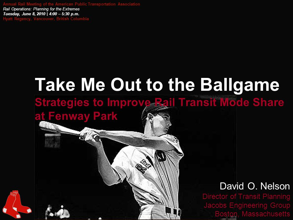 1 Take Me Out to the Ballgame Strategies to Improve Rail Transit Mode Share at Fenway Park David O.