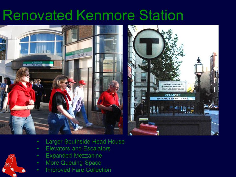 29 Renovated Kenmore Station Larger Southside Head House Elevators and Escalators Expanded Mezzanine More Queuing Space Improved Fare Collection