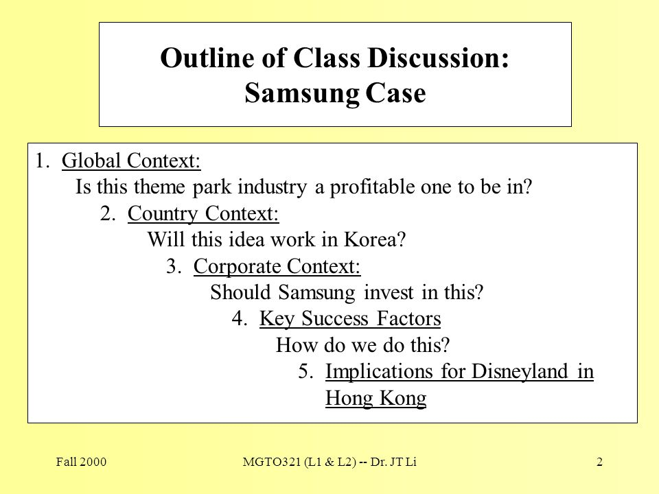 Fall 2000MGTO321 (L1 & L2) -- Dr. JT Li2 Outline of Class Discussion: Samsung Case 1. Global Context: Is this theme park industry a profitable one to