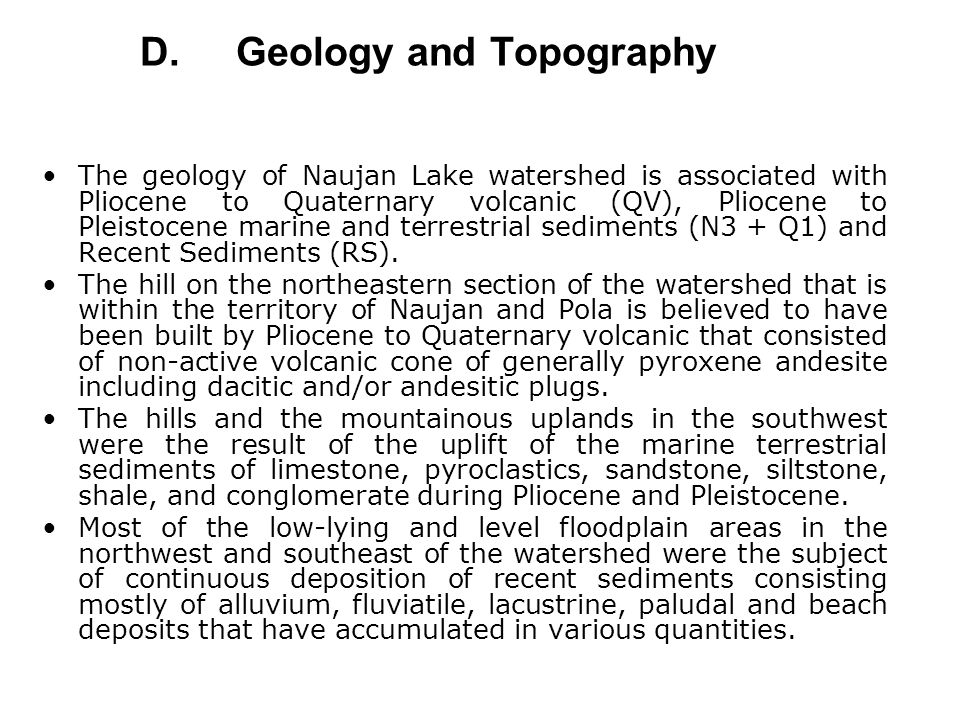 D.Geology and Topography The geology of Naujan Lake watershed is associated with Pliocene to Quaternary volcanic (QV), Pliocene to Pleistocene marine and terrestrial sediments (N3 + Q1) and Recent Sediments (RS).
