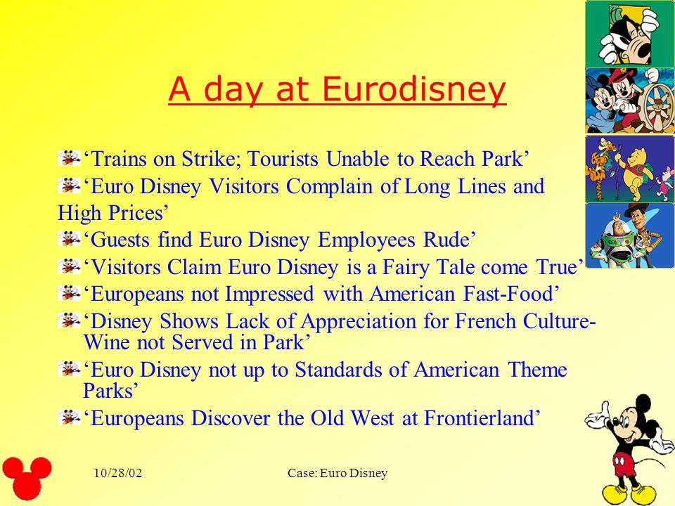 10/28/02Case: Euro Disney Decision sets 1st set of decisions: Service system up to the standards and cost levels of the other Disney Parks 2nd set of