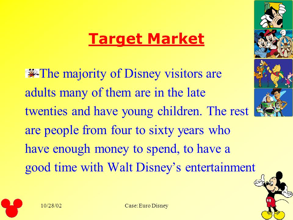 10/28/02Case: Euro Disney Customers Children Young families families Grandparents with grandchildren Disney fans People that can afford spending money