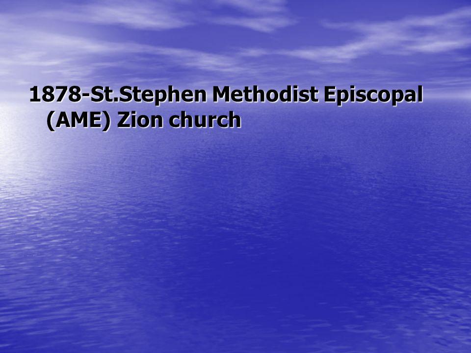 1878-St.Stephen Methodist Episcopal (AME) Zion church