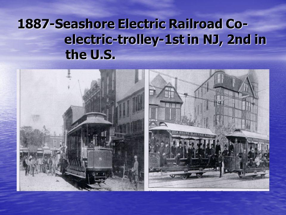 1887-Seashore Electric Railroad Co- electric-trolley-1st in NJ, 2nd in electric-trolley-1st in NJ, 2nd in the U.S. the U.S.