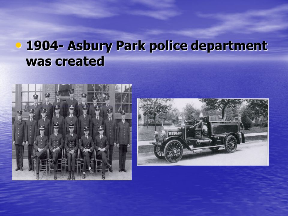 1904- Asbury Park police department was created 1904- Asbury Park police department was created