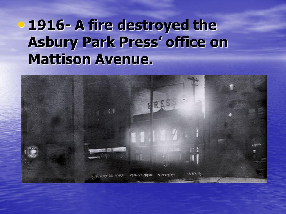 1916- A fire destroyed the Asbury Park Press office on Mattison Avenue.