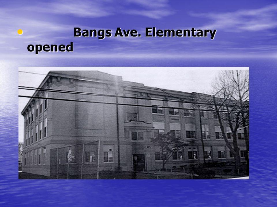 Bangs Ave. Elementary opened Bangs Ave. Elementary opened