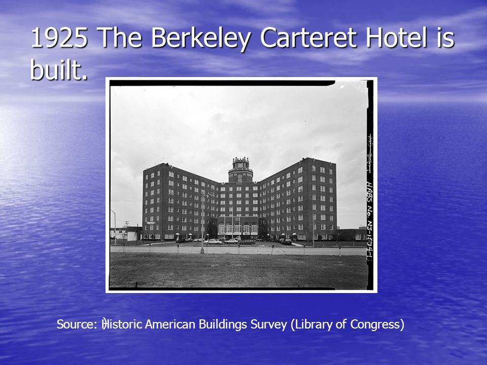 1925 The Berkeley Carteret Hotel is built. Source: Historic American Buildings Survey (Library of Congress) )