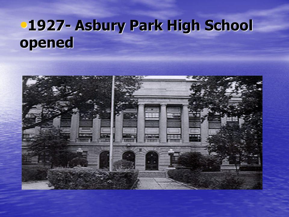 1927- Asbury Park High School opened 1927- Asbury Park High School opened