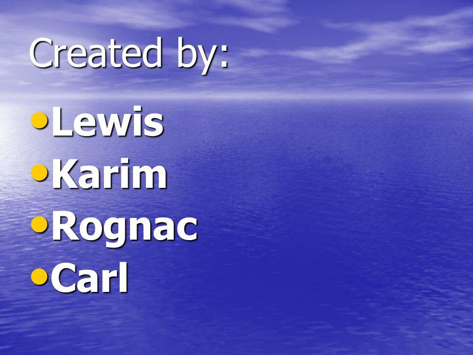 Created by: Lewis Lewis Karim Karim Rognac Rognac Carl Carl
