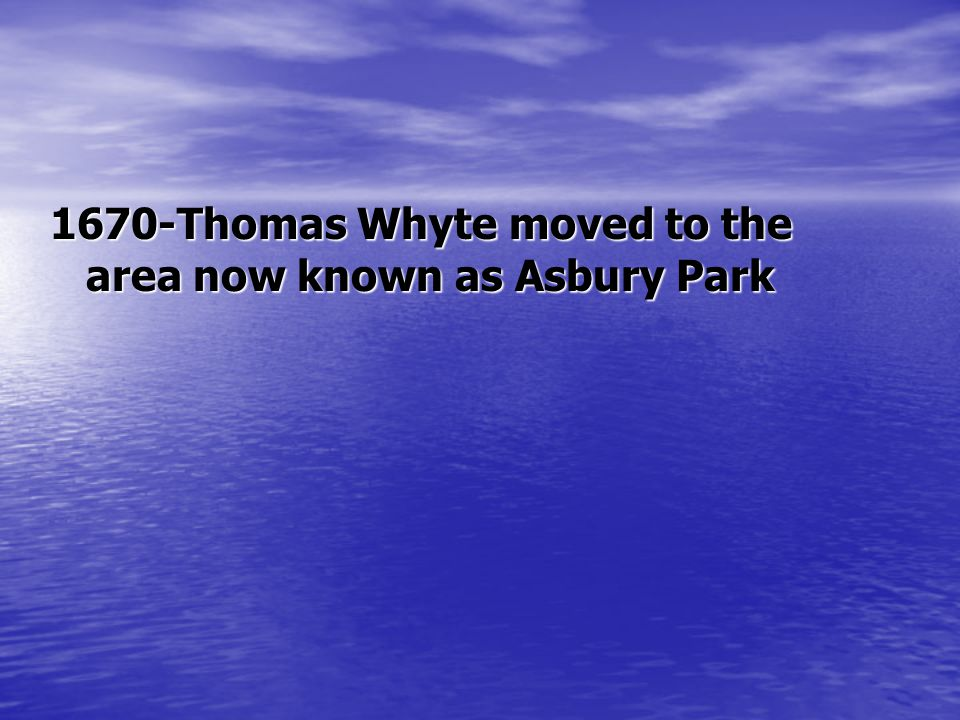 1670-Thomas Whyte moved to the area now known as Asbury Park