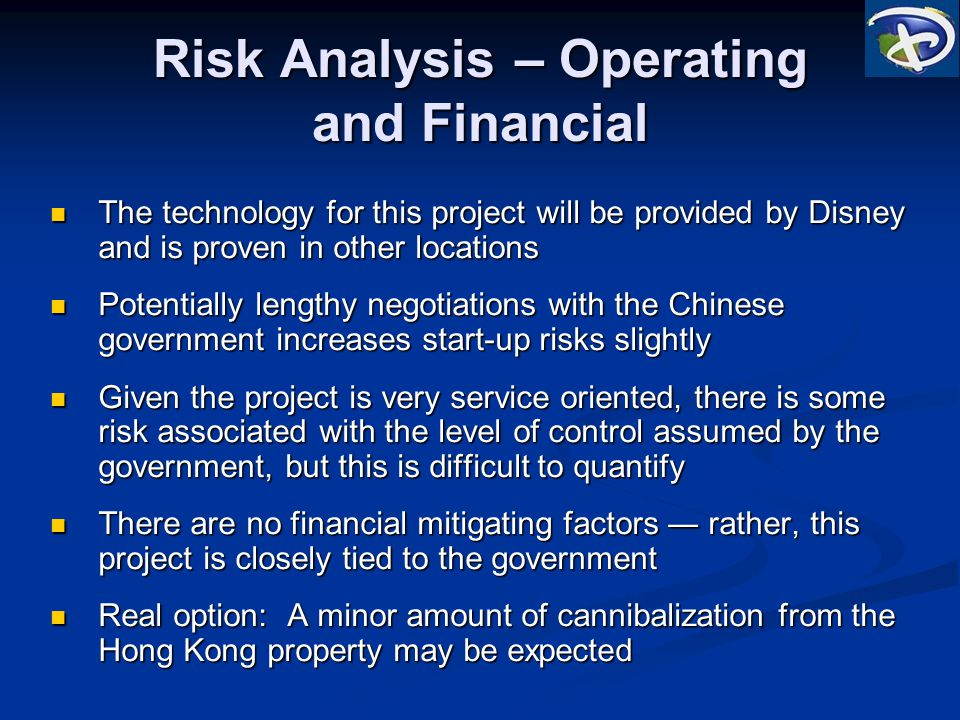 Risk Analysis – Operating and Financial The technology for this project will be provided by Disney and is proven in other locations The technology for