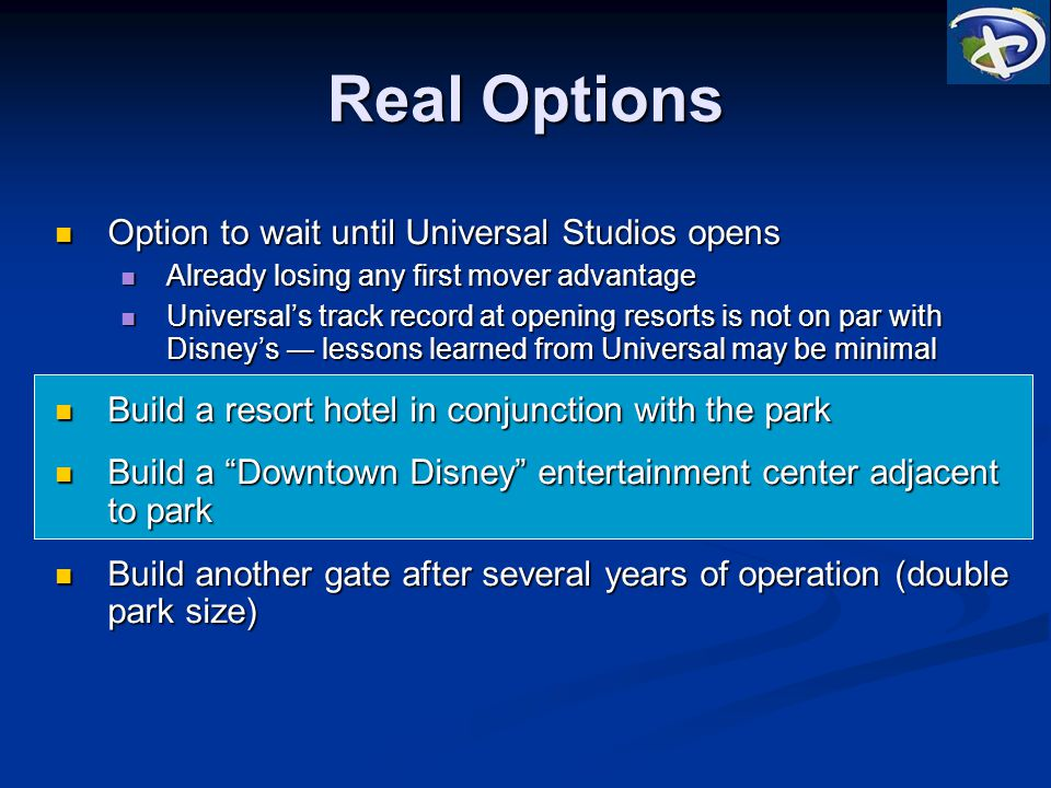 Real Options Option to wait until Universal Studios opens Option to wait until Universal Studios opens Already losing any first mover advantage Alread