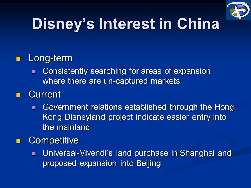 Disneys Interest in China Long-term Long-term Consistently searching for areas of expansion where there are un-captured markets Consistently searching