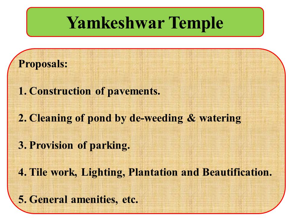 Yamkeshwar Temple Proposals: 1.Construction of pavements. 2.Cleaning of pond by de-weeding & watering 3.Provision of parking. 4.Tile work, Lighting, P