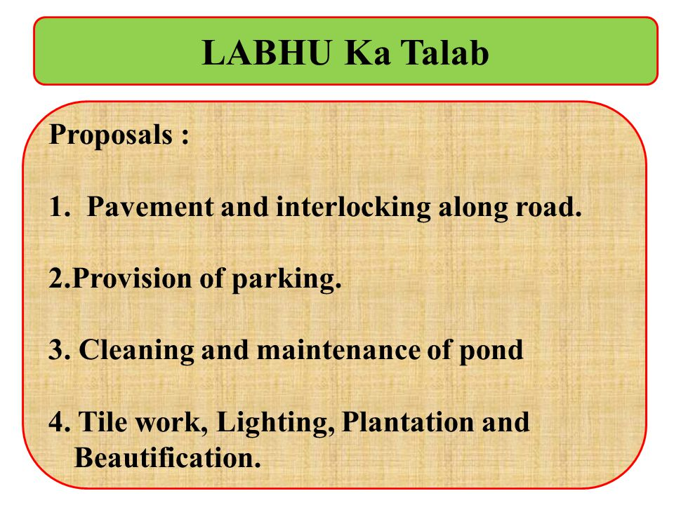 LABHU Ka Talab Proposals : 1.Pavement and interlocking along road. 2.Provision of parking. 3. Cleaning and maintenance of pond 4. Tile work, Lighting,