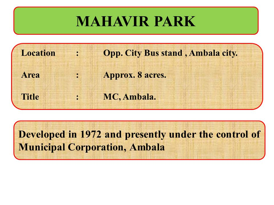 MAHAVIR PARK Location : Opp. City Bus stand, Ambala city. Area : Approx. 8 acres. Title : MC, Ambala. Developed in 1972 and presently under the contro