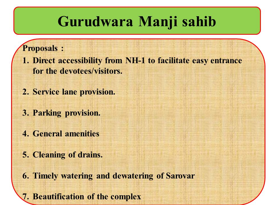 Gurudwara Manji sahib Proposals : 1.Direct accessibility from NH-1 to facilitate easy entrance for the devotees/visitors. 2.Service lane provision. 3.