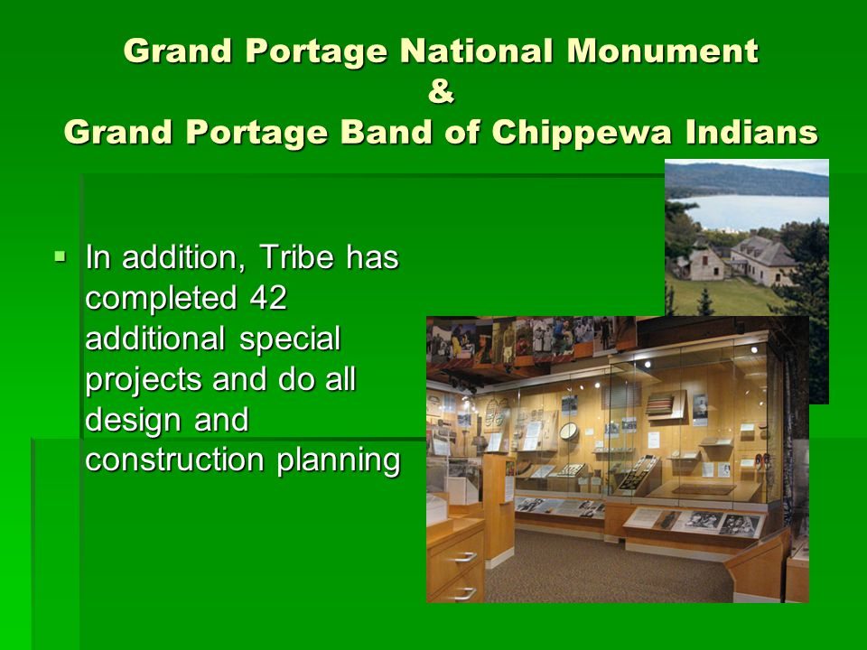 Grand Portage National Monument & Grand Portage Band of Chippewa Indians In addition, Tribe has completed 42 additional special projects and do all de