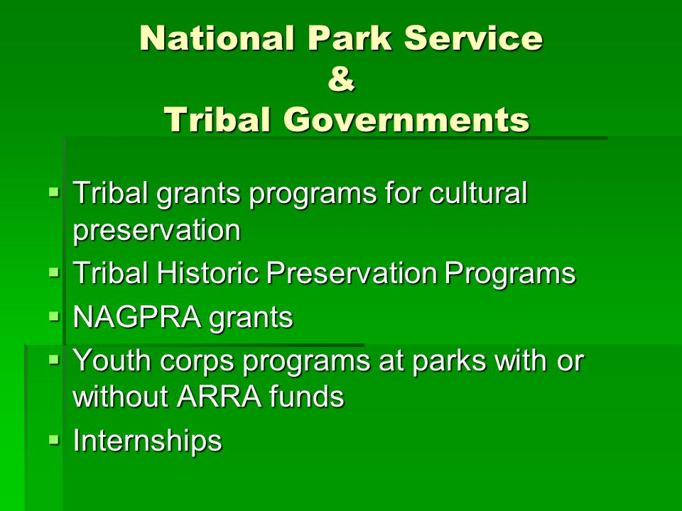 National Park Service & Tribal Governments Tribal grants programs for cultural preservation Tribal grants programs for cultural preservation Tribal Hi