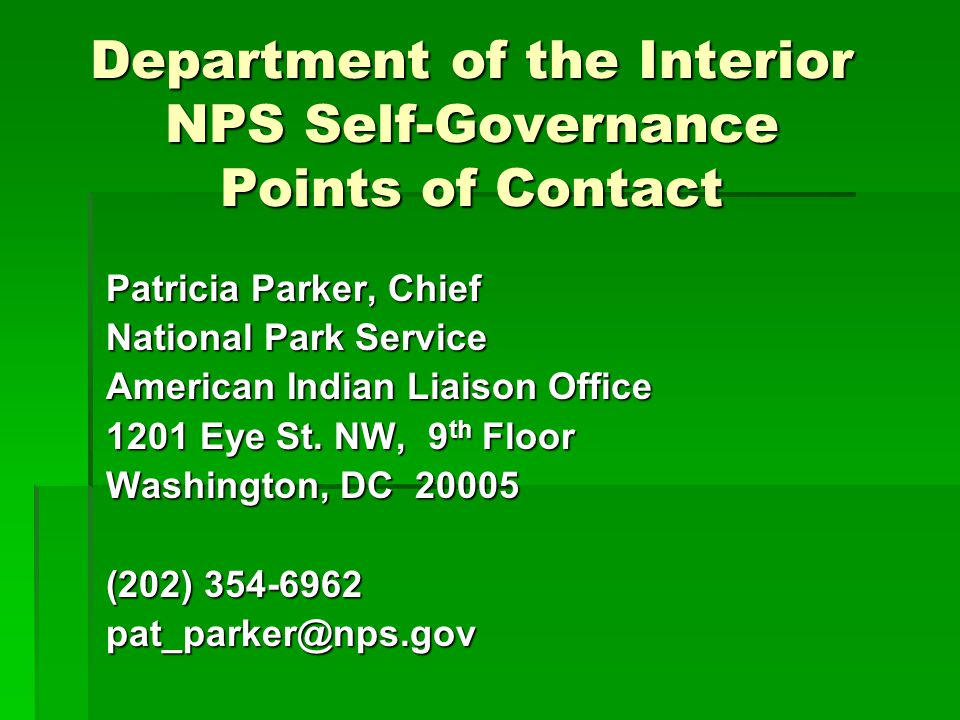 Department of the Interior NPS Self-Governance Points of Contact Patricia Parker, Chief National Park Service American Indian Liaison Office 1201 Eye